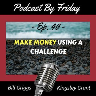 PBF40: How to make money with your podcast With A Challenge