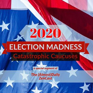 2020 Election Madness - Catastrophic Caucuses