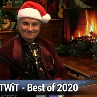 TWiT 803: Best of 2020 - The best TWiT highlights of the year!