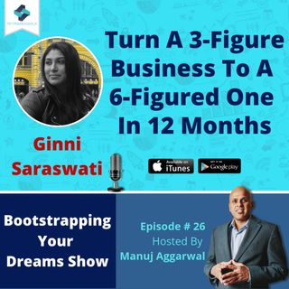 026 | Turn A 3-Figure Business To A 6-Figured One In 12 Months, With Ginni Saraswati