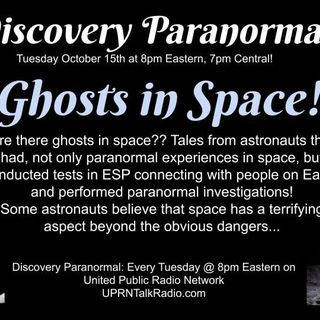 Discovery Paranormal, October 15th Are there ghosts in space?? A discussion of spiritual travel, and where spirits may