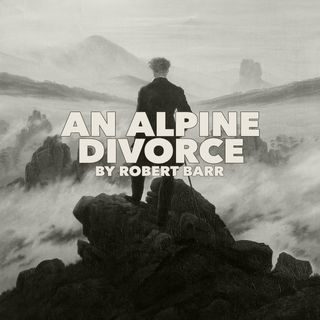 An Alpine Divorse by Robert Barr