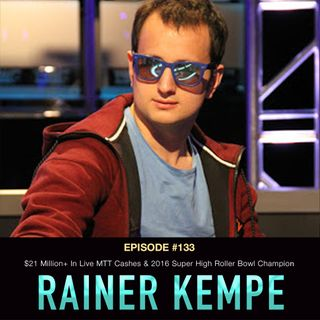 #133 Rainer Kempe: $21 Million+ In Live MTT Cashes & 2016 Super High Roller Bowl Champion