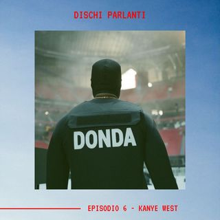 DISCHI PARLANTI - Ep. 6 - Kanye West
