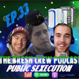 Ep.33- Public Sexecution ( Ft. Opie)