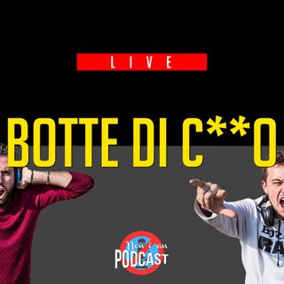 LIVE Podcast #3: BOTTE DI C**O