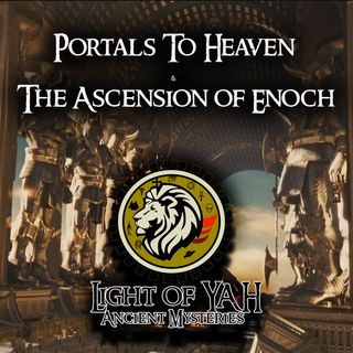 Portals to Heaven & The Ascension of Enoch