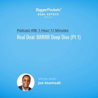 498: Real Deal: BRRRR Deep Dive w/ Joe Asamoah (Pt 1)