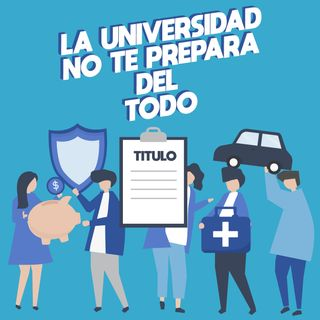 EP 4. La universidad no te prepara del todo, ¿Graduarme me dará seguridad en la vida?