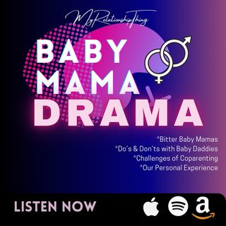 Baby Mama Drama (and Daddies) + Our Personal Experience- S3.E4
