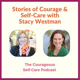 Stories of Courage & Self-Care with Stacy Westman