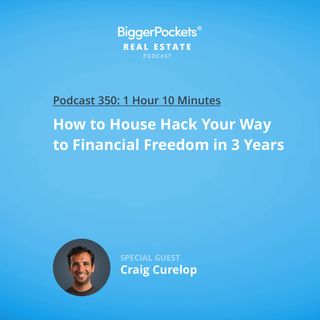 350: How to House Hack Your Way to Financial Freedom in 3 Years with Craig Curelop