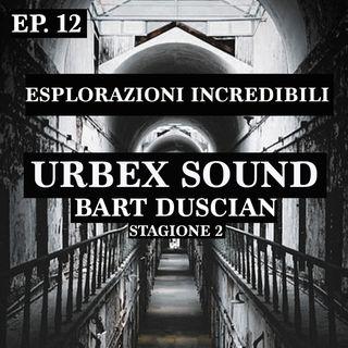 Urbex Sound Ep 12 Stagione 2 Esplorazioni incredibili Bart Duscian
