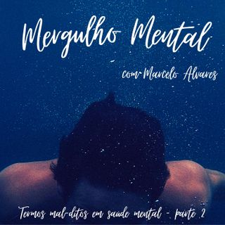 MM #1 - Termos mal-ditos em saúde mental - parte 2.