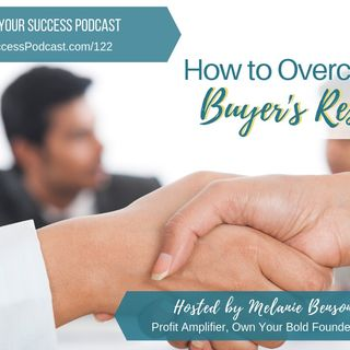 Episode 122: How to Overcome Your Buyer's Resistance