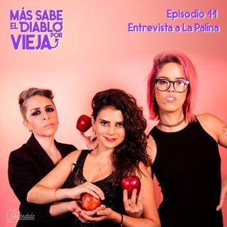 Ep 44 Entrevista a La Palina