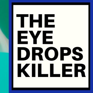 THE EYE DROP KILLER IS GOING TO PRISON