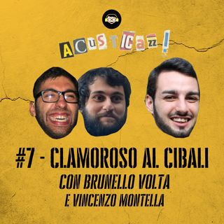 Clamoroso al Cibali - con Brunello Volta e Vincenzo Montella | #7