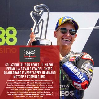 Colazione al BarSport - Il Napoli ferma l'Inter, Quartararo e Verstappen dominano MotoGp e F1