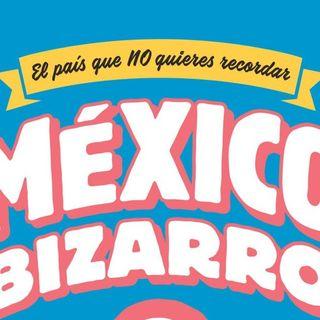 Alejandro Rosas nos cuenta de México Bizarro2