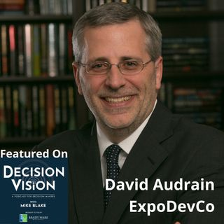 Decision Vision Episode 127:  Should I Diversify My Company's Revenue? – An Interview with David Audrain, Exposition Development Company