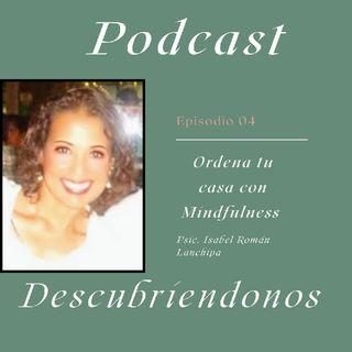 Ordenando Tu Casa Con MINDFULNESS Episodio 4 - DESCUBRIENDONOS