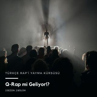 Türkçe Rap'i Yayma Kürsüsü S2.B2. - Q-Rap mi Geliyor!?