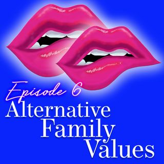 Episode 6: Alternative Family Values