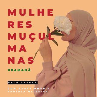 Mulheres Muçulmanas com Hyatt Omar e Fabiola Oliveira #ep4