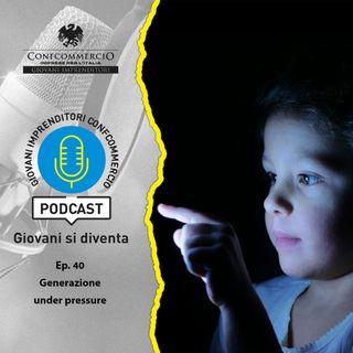 #40 Generazione under pressure