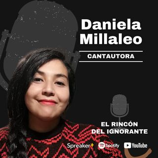 #6 - Que digan lo que quieran   Con Daniela Millaleo