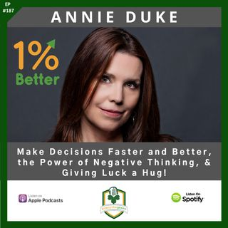 Annie Duke - Making Decisions Faster & Better, the Power of Negative Thinking, and Giving Luck a Hug! EP187