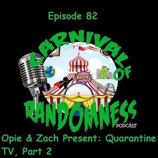 Episode 82 - Opie & Zach Present: Quarantine TV, Part 2