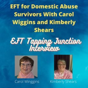 EFT for Domestic Abuse Survivors With Carol Wiggins and Kimberly Shears