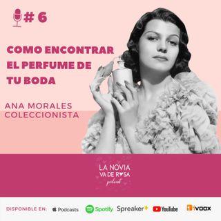 EP #6 ¿Cómo encontrar el perfume de tu boda  / Coleccionista: Ana MªMorales