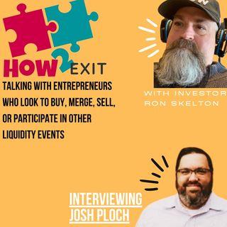 Episode 5: How2Exit Interviews Josh Ploch - Serial Entrepreneur, HR Expert, and Business Broker