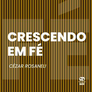 Crescendo em fé // Cézar Rosaneli