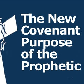 New Covenant Purpose of the Prophetic