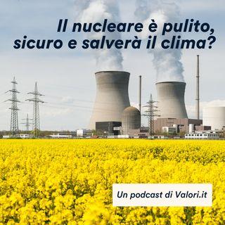 Il nucleare è pulito, sicuro e salverà il clima?