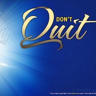 Don't Quit - Follow Your Dreams!