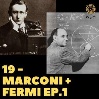 19 - Marconi + Fermi 1