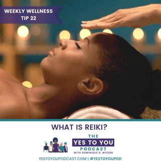 What is Reiki? | Weekly Wellness Tip 22