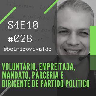 #028 | S04E10 | Voluntário, Empreitada, Mandato, Parceria e Dirigente de Partido Político