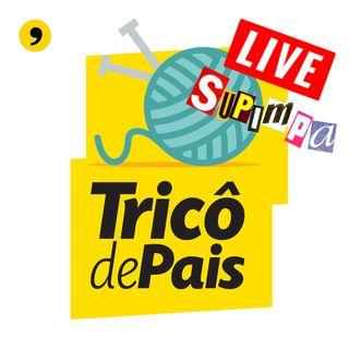 [LIVE] Tricô de Pais