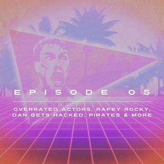 Ep. 5 - Overrated Actors, Rapey Rocky, Dan Gets Hacked, Pirates & more