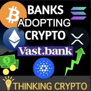 Banks Are Bullish On Crypto - Vast Bank, SBI Holdings, Sberbank - VeChain VeThor - SEC Hester Pierce vs Gensler Ripple XRP