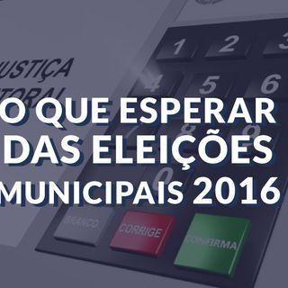 #019 - O que esperar das eleições municipais de 2016?