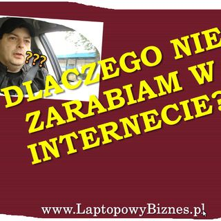 ▶︎ Dlaczego nie zarabiam w internecie?