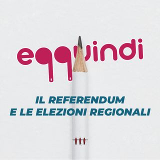 Eqquindi #2 - Il referendum e le elezioni regionali