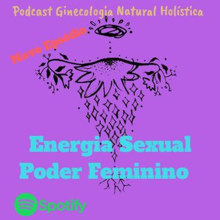 Episódio 2 - Energia Sexual, Poder Feminino.